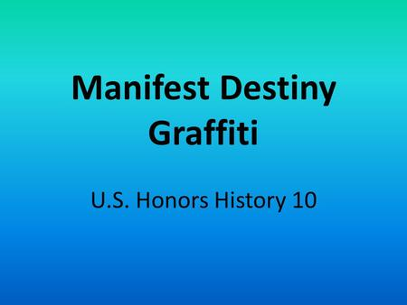 Manifest Destiny Graffiti U.S. Honors History 10.