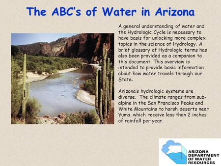 1 The ABC's of Water in Arizona A general understanding of water and the Hydrologic Cycle is necessary to have basis for unlocking more complex topics.