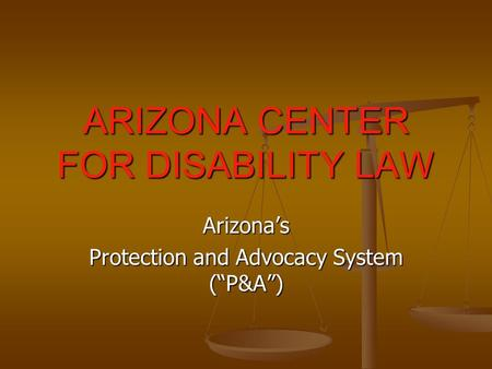 "ARIZONA CENTER FOR DISABILITY LAW Arizona's Protection and Advocacy System (""P&A"")"