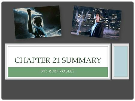 BY: RUBI ROBLES CHAPTER 21 SUMMARY. SUMMARY In this chapter, Percy is no longer a delinquent in the eyes of the mortals. So, he is offered money by the.