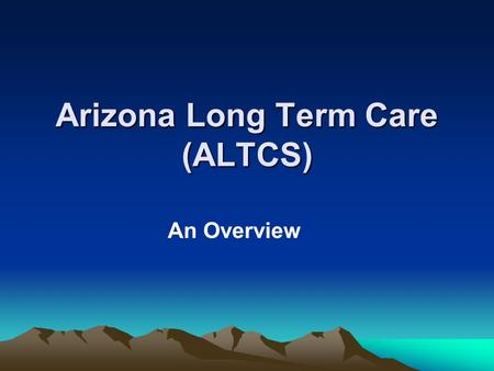 Arizona Long Term Care (ALTCS) An Overview. Determined by the AHCCCS Division of Member Services (DMS) Casa Grande Chinle Cottonwood Flagstaff Glendale.