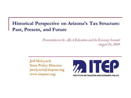 Historical Perspective on Arizona's Tax Structure: Past, Present, and Future Jeff McLynch State Policy Director  Presentation.