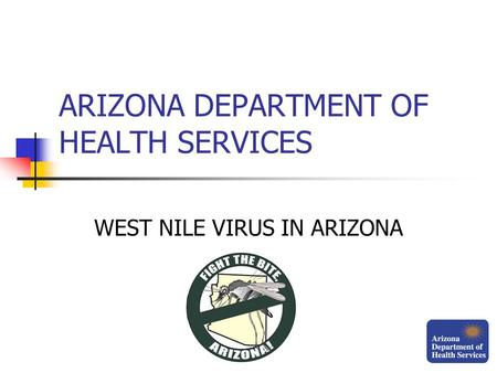 ARIZONA DEPARTMENT OF HEALTH SERVICES WEST NILE VIRUS IN ARIZONA.