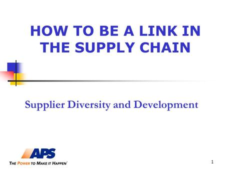 1 HOW TO BE A LINK IN THE SUPPLY CHAIN Supplier Diversity and Development.
