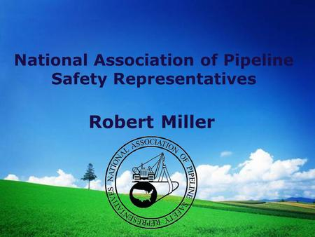 National Association of Pipeline Safety Representatives Robert Miller.