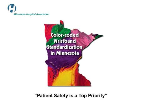 """Patient Safety is a Top Priority"". www.mnhospitals.org Color Coded Wristband Standardization in Minnesota Executive Summary Background: n In 2005, Pennsylvania."
