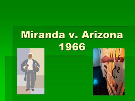 Miranda v. Arizona 1966. Background Information - Phoenix, Arizona 1966 -Ernesto Miranda arrested for kidnapping and rape -Interrogated for 2 hrs and.