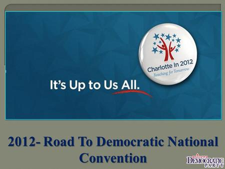 2012- Road To Democratic National Convention.  The first Democratic National Convention to nominate the Democratic Presidential candidate was held in.