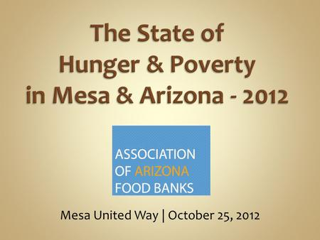 Mesa United Way | October 25, 2012. Established in 1984. Coordinates advocacy/public policy on behalf of Arizona's food banks. Helps promote hunger awareness.