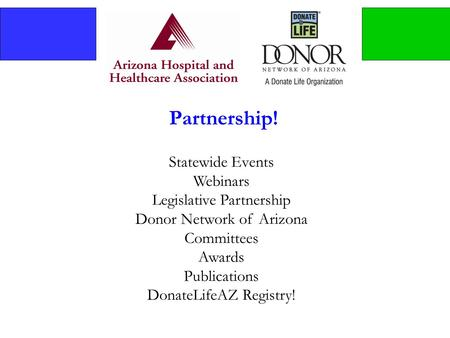 Partnership! Statewide Events Webinars Legislative Partnership Donor Network of Arizona Committees Awards Publications DonateLifeAZ Registry!