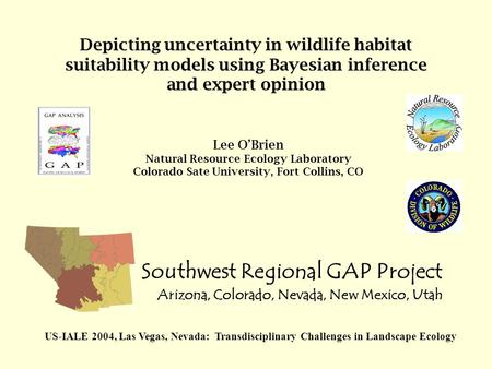 Depicting uncertainty in wildlife habitat suitability models using Bayesian inference and expert opinion Southwest Regional GAP Project Arizona, Colorado,