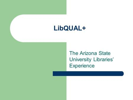 LibQUAL+ The Arizona State University Libraries' Experience.
