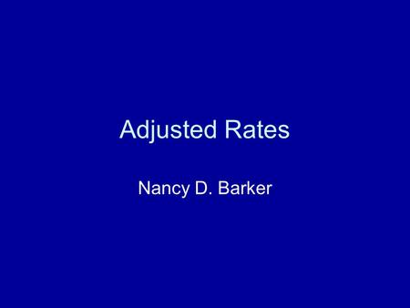 Adjusted Rates Nancy D. Barker. Adjusted Rates Crude Rates Table 1.