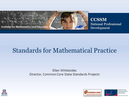 CCSSM National Professional Development Standards for Mathematical Practice Ellen Whitesides Director, Common Core State Standards Projects.