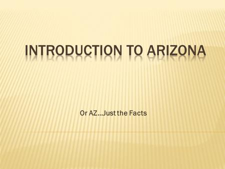 Or AZ…Just the Facts.  Arizona became a state on February 14, 1912. That's why it is called the Valentine State.  The Spanish flag, the Mexican flag,