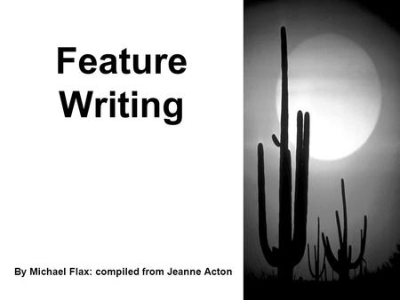 Feature Writing By Michael Flax: compiled from Jeanne Acton.