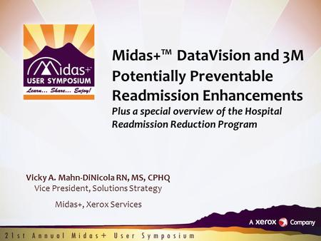 Midas+™ DataVision and 3M Potentially Preventable Readmission Enhancements Plus a special overview of the Hospital Readmission Reduction Program Vicky.