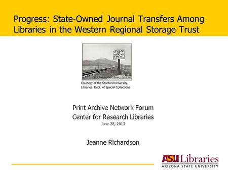 Progress: State-Owned Journal Transfers Among Libraries in the Western Regional Storage Trust Print Archive Network Forum Center for Research Libraries.