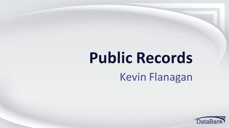 "Public Records Kevin Flanagan. 2013 ECM Training Conference#dbwestECM Public Records ""Let the people know the facts and the country will be safe"" - Abraham."