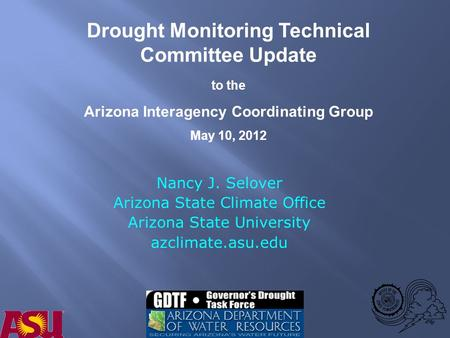 Nancy J. Selover Arizona State Climate Office Arizona State University azclimate.asu.edu Drought Monitoring Technical Committee Update to the Arizona Interagency.