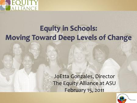 JoEtta Gonzales, Director The Equity Alliance at ASU February 15, 2011.