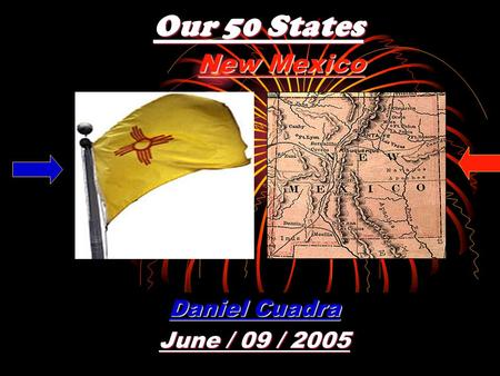 Our 50 States Daniel Cuadra June / 09 / 2005 New Mexico.