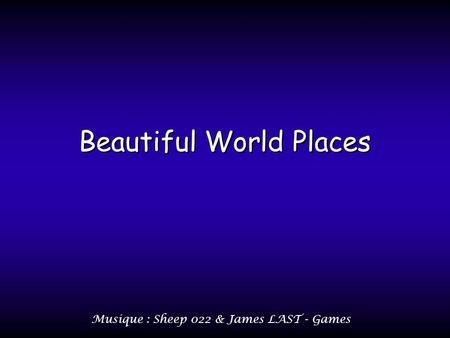 Beautiful World Places Beautiful World Places Musique : Sheep 022 & James LAST - Games.