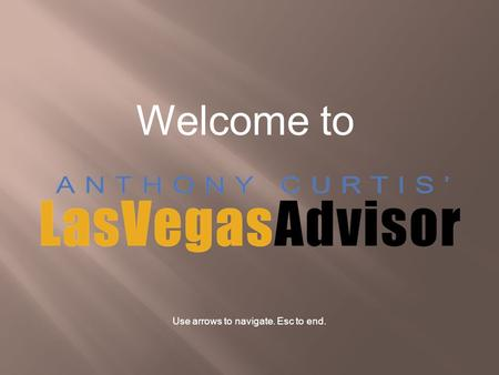 Welcome to Use arrows to navigate. Esc to end.. For the past 23 years, Anthony Curtis' Las Vegas Advisor newsletter and Web site, www.LasVegasAdvisor.com,