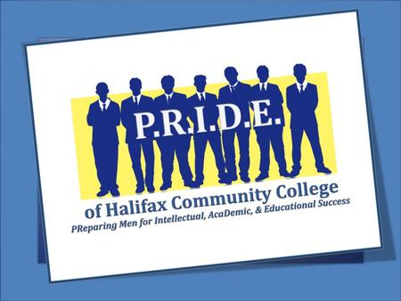 P.R.I.D.E. of Halifax Male Leadership & Mentoring Program 2012 - 2013 2.