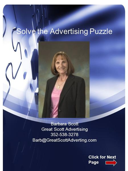 Solve the Advertising Puzzle Barbara Scott Great Scott Advertising 352-538-3278 Click for Next Page.