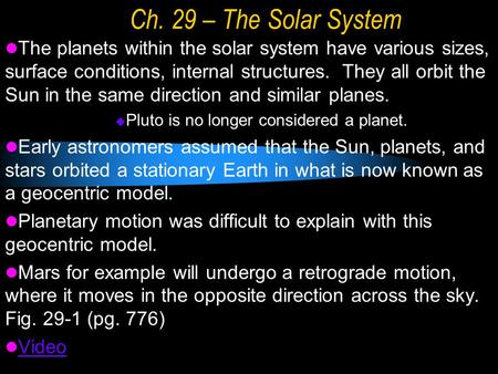 Ch. 29 – The Solar System The planets within the solar system have various sizes, surface conditions, internal structures. They all orbit the Sun in the.