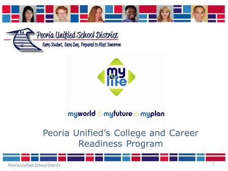 1 Peoria Unified's College and Career Readiness Program Peoria Unified School District.