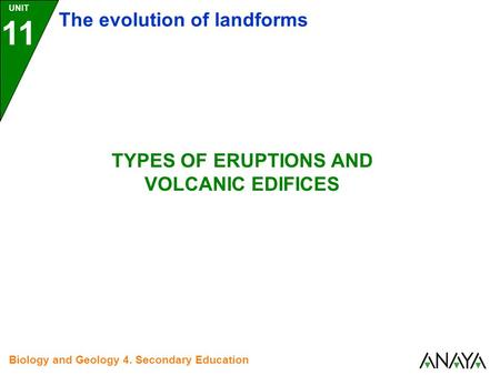 UNIT 11 The evolution of landforms Biology and Geology 4. Secondary Education TYPES OF ERUPTIONS AND VOLCANIC EDIFICES.