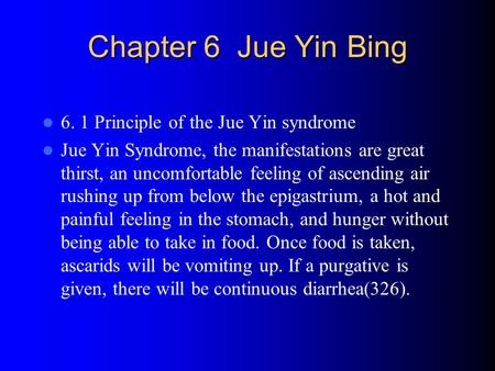 Chapter 6 Jue Yin Bing 6. 1 Principle of the Jue Yin syndrome Jue Yin Syndrome, the manifestations are great thirst, an uncomfortable feeling of ascending.