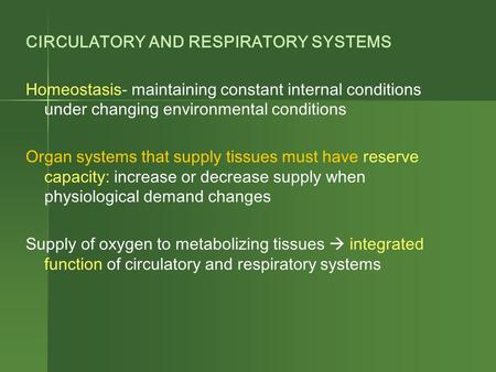CIRCULATORY AND RESPIRATORY SYSTEMS Homeostasis- maintaining constant internal conditions under changing environmental conditions Organ systems that supply.