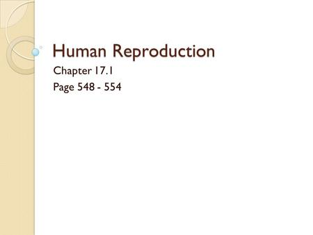 Human Reproduction Chapter 17.1 Page 548 - 554.