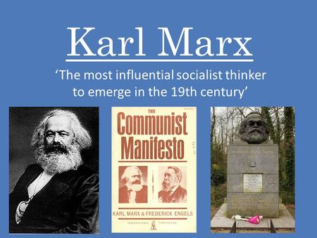 Karl Marx 'The most influential socialist thinker to emerge in the 19th century'