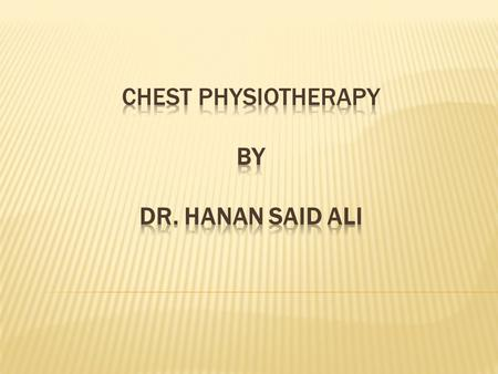 Chest Physiotherapy By Dr. Hanan Said Ali