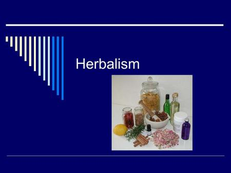 Herbalism.  Use of herbs for medicinal purposes.
