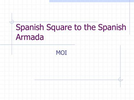 Spanish Square to the Spanish Armada MOI. Readings Jones, The Art of War in the Western World, pp.192-213 Handout.