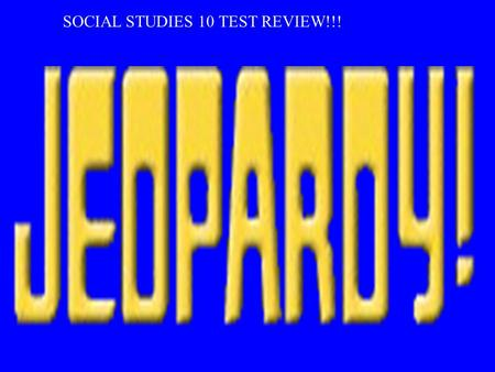 SOCIAL STUDIES 10 TEST REVIEW!!! $100 $400 $300$200$400 $200$100$100$400 $200$200$500 $500$300 $200$500 $100$300$100$300 $500$300$400$400$500.