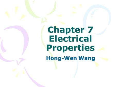 Chapter 7 Electrical Properties Hong-Wen Wang. Basic of electrical properties What is characteristics of metallic conductivity ? What is characteristics.