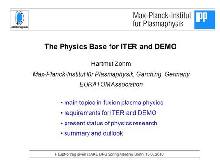 The Physics Base for ITER and DEMO Hartmut Zohm Max-Planck-Institut für Plasmaphysik, Garching, Germany EURATOM Association Hauptvortrag given at AKE DPG.