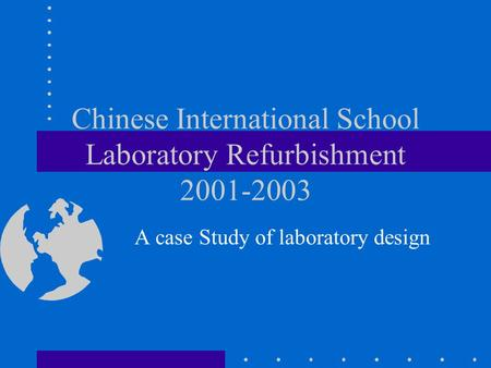 Chinese International School Laboratory Refurbishment 2001-2003 A case Study of laboratory design.