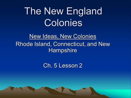 The New England Colonies New Ideas, New Colonies Rhode Island, Connecticut, and New Hampshire Ch. 5 Lesson 2.