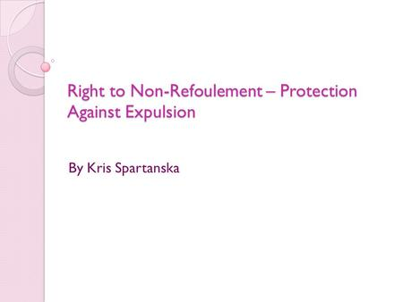 Right to Non-Refoulement – Protection Against Expulsion By Kris Spartanska.