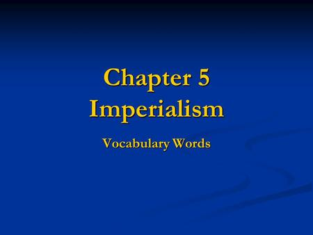 Chapter 5 Imperialism Vocabulary Words.