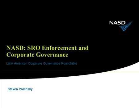 NASD: SRO Enforcement and Corporate Governance Latin American Corporate Governance Roundtable Steven Polansky.