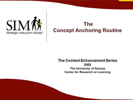 The Concept Anchoring Routine The Content Enhancement Series 2002 The University of Kansas Center for Research on Learning.
