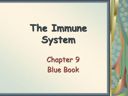 The Immune System Chapter 9 Blue Book.